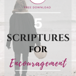 Five scriptures I find lend much encouragement.