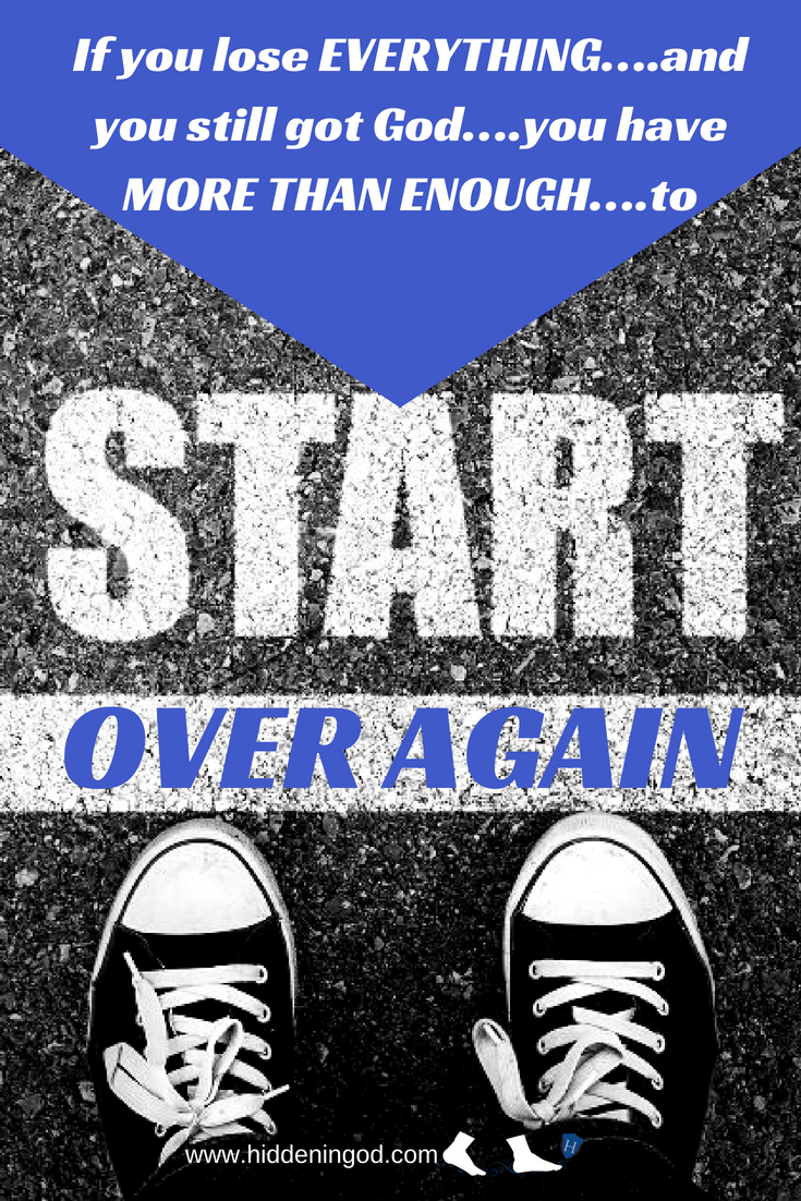 """I heard someone once say, """"If you lose EVERYTHING….and you still got God….you have MORE THAN ENOUGH….to start all over again!!!!"""""""