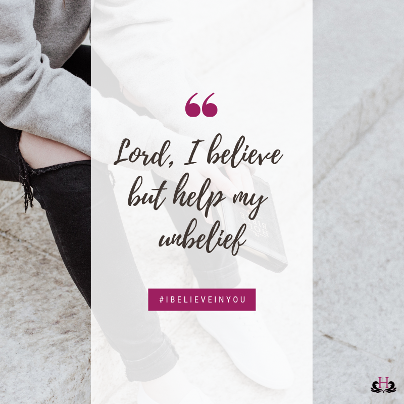 Lord, I believe but help my unbelief.